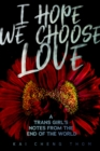 Image for I Hope We Choose Love : A Trans Girl's Notes from the End of the World