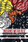Image for Indians Wear Red : Colonialism, Resistance, and Aboriginal Street Gangs