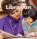 Image for I Want to Be a Librarian