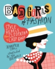 Image for Bad Girls of Fashion : Style Rebels from Cleopatra to Lady Gaga