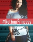 Image for #NotYourPrincess : Voices of Native American Women