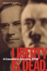Image for Liberty is dead: a Canadian in Germany, 1938