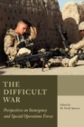 Image for The difficult war  : perspectives on insurgency and special operations forces