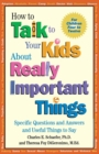 Image for How to Talk to Your Kids About Really Important Things : Specific Questions and Answers and Useful Things to Say