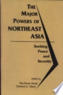 Image for Major Powers of Northeast Asia : Seeking Peace and Security