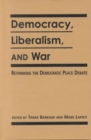 Image for Democracy, Liberalism and War : Rethinking the Democratic Peace Debates