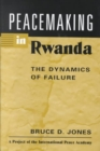 Image for Peacemaking in Rwanda : The Dynamics of Failure