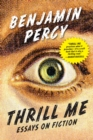Image for Thrill me  : essays on fiction