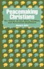 Image for Peacemaking Christians : The Future of Just Wars, Pacifism, and Nonviolent Resistance