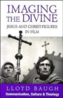 Image for Imaging the Divine : Jesus and Christ-Figures in Film