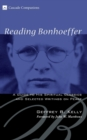 Image for Reading Bonhoeffer : A Guide to His Spiritual Classics and Selected Writings on Peace
