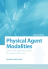 Image for Physical agent modalities  : theory and application for the occupational therapist