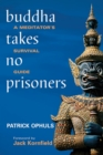 Image for Buddha takes no prisoners  : a meditator's survival manual
