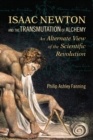 Image for Isaac Newton and the transmutation of alchemy  : an alternate view of the scientific revolution