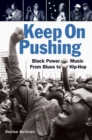 Image for Keep On Pushing : Black Power Music from Blues to Hip-hop