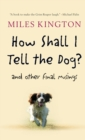 Image for How Shall I Tell the Dog? : And Other Final Musings