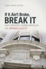 Image for If it Ain't Broke, Break It : How Corporate Journalism Killed the Arkansas Gazette