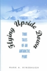 Image for Flying Upside Down : True Tales of an Antarctic Pilot