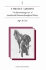 Image for A perfect harmony  : the intertwining lives of animals and humans throughout history