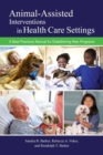 Image for Animal-assisted interventions in health care settings  : a best practices manual for establishing new programs