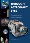 Image for Through Astronaut Eyes : Photographing Early Human Spaceflight