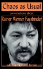 Image for Chaos as usual  : conversations about Rainer Werner Fassbinder