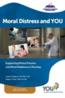 Image for Moral Distress and YOU : Supporting Ethical Practice, and Moral Resilience in Nursing