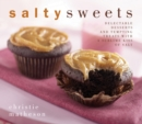 Image for Salty Sweets : Delectable Desserts and Tempting Treats with a Sublime Kiss of Salt
