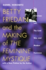 Image for Betty Friedan and the Making of the Feminine Mystique : The American Left, the Cold War and Modern Feminism