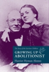 Image for Growing Up Abolitionist : The Story of the Garrison Children