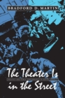 Image for The theater is in the street  : politics and public performance in 1960s America