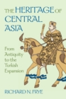 Image for The Heritage of Central Asia : From Antiquity to the Turkish Expansion