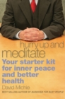 Image for Hurry up and meditate  : your starter kit for inner peace and better health
