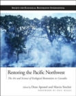 Image for Restoring the Pacific Northwest  : the art and science of ecological restoration in Cascadia