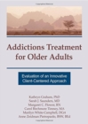 Image for Addictions Treatment for Older Adults : Evaluation of an Innovative Client-Centered Approach