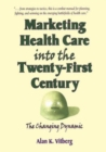 Image for Marketing Health Care Into the Twenty-First Century : The Changing Dynamic