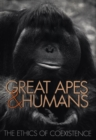 Image for Great apes & humans  : the ethics of coexistence