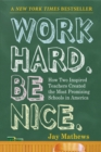 Image for Work Hard. Be Nice : How Two Inspired Teachers Created the Most Promising Schools in America