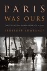 Image for Paris Was Ours Thirty-Two Writers Reflect on the City of Light