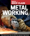 Image for Metal Working : Real World Know-How You Wish You Learned in High School