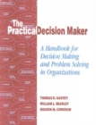 Image for The Practical Decision Maker : A Handbook for Decision Making and Problem Solving in Organizations