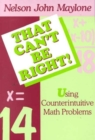 Image for That Can't Be Right! : Using Counterintuitive Math Problems