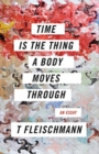 Image for Time Is the Thing a Body Moves Through