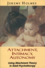Image for Attachment, Intimacy, Autonomy : Using Attachment Theory in Adult Psychotherapy