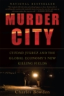Image for Murder city  : Ciudad Juarez and the global economy's new killing fields