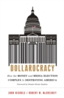 Image for Dollarocracy : How the Money and Media Election Complex is Destroying America