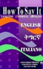 Image for How To Say It English/tigrinya/italian : English-Tigrinya-Italian