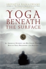 Image for Yoga Beneath the Surface : An American Student and His Indian Teacher Discuss Yoga Philosophy and Practice