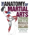 Image for The Anatomy Of Martial Arts : An Illustrated Guide to the Muscles Used for Each Strike, Kick, and Throw