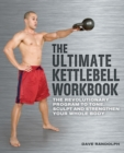 Image for The Ultimate Kettlebells Workbook : The Revolutionary Program to Tone, Sculpt and Strengthen Your Whole Body